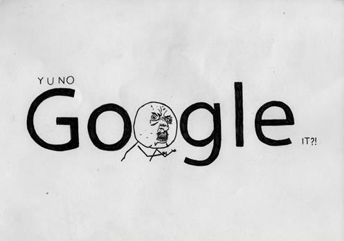 Y U NO GOOGLE IT
